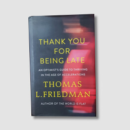 Thank you for being late by Thomas L. Friedman, as recommended by Tej Kohli.